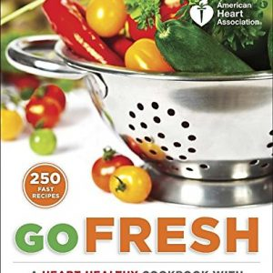 American-Heart-Association-Go-Fresh-A-Heart-Healthy-Cookbook-with-Shopping-and-Storage-Tips-0