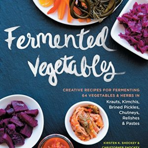 Fermented-Vegetables-Creative-Recipes-for-Fermenting-64-Vegetables-Herbs-in-Krauts-Kimchis-Brined-Pickles-Chutneys-Relishes-Pastes-0